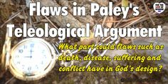 Paley's teleological argument for the existence of God argues that the universe is designed, but it doesn't explain death, suffering, disease, and conflict. Teleological Argument, Free Thinker, Atheist, Philosophy, Religion, About Me Blog, Flaws, Death, Articles