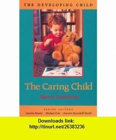 The Caring Child (Developing Child) (9780674097261) Nancy Eisenberg , ISBN-10: 0674097262  , ISBN-13: 978-0674097261 ,  , tutorials , pdf , ebook , torrent , downloads , rapidshare , filesonic , hotfile , megaupload , fileserve