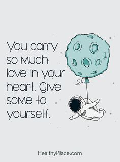 Quote about self-confidence - You carry so much love in your heart. Give some to yourself.