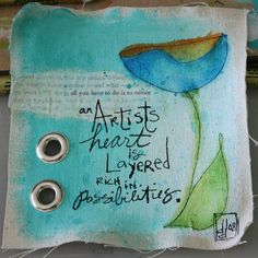 """an Artist's heart is layered rich in possibilities"" by Donna Downey. Love the mixed media. Looks like a piece of book, rivets, watercolor and pens"
