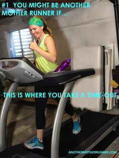 The treadmill is your nirvana.