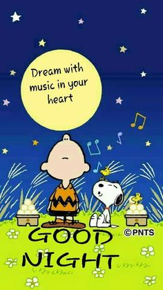 Dream with music in your heart. Good Night! --Peanuts Gang/Snoopy, Charlie Brown, Woodstock, & Woodstock's pal