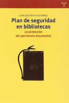 Plan de seguridad en bibliotecas : la protección del patrimonio documental / Juan José Prieto Gutiérrez