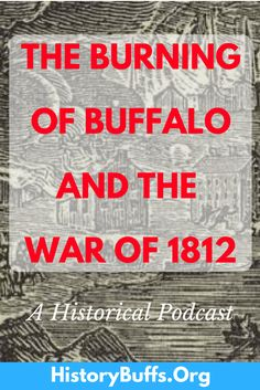 """Most American history books devote a page at most to the War of 1812. It is often referred to as the forgotten war. However, scholarship on the war has exploded in recent years due to the 200th Anniversary of the beginning of the war in 2012. Join the History Buffs Podcast for a discussion of the burning of Buffalo, NY in 1813. The Burning of Buffalo. Art and Picture Collection, The New York Public Library. """"Burning of Buffalo."""" New York Public Library Digital Collections."""