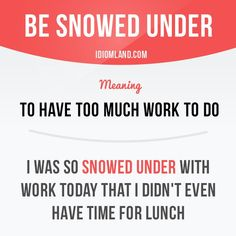 """English idiom with its meaning and an example: 'Be snowed under'. One of a series of """"Idiom Cards"""" created by IdiomLand.com"""