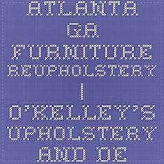 Atlanta Ga Furniture Reupholstery | O'Kelley's Upholstery and Design in the Buckhead Design District | Atlanta Upholsterer, Furniture Reupholstery