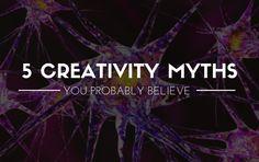 5 Creativity Myths You Probably Believe