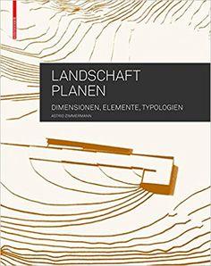 Landschaft planen: Dimensionen, Elemente, Typologien: Amazon.de: Astrid Zimmermann: Bücher