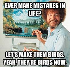 Oh Bob Ross, you've done it again. Miss that show haha Haha, Es Der Clown, Happy Little Trees, Funny Inspirational Quotes, Inspirational Thoughts, Humorous Quotes, Motivational Pictures, Jokes Quotes, Quotable Quotes