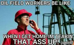 I can't wait! I hope he wears his hard hat and tool belt & boots. That's hot! Oilfield Baby, Oilfield Quotes, Oilfield Humor, Oilfield Girlfriend, Oilfield Trash, Pipe Fitter, Oil Rig, Wife Quotes, Love My Husband