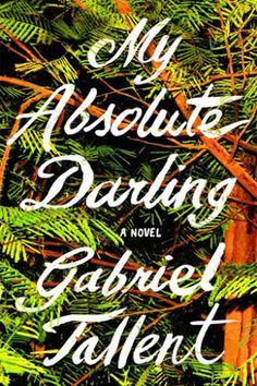 'My Absolute Darling' by Gabriel Tallent  - HarpersBAZAAR.com