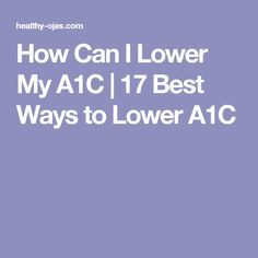 How Can I Lower My A1C | 17 Best Ways to Lower A1C