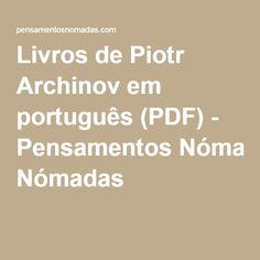 Livros de Piotr Archinov em português (PDF) - Pensamentos Nómadas