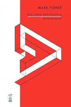 """Realismo capitalista : ¿no hay alternativa?"""" / Mark Fisher ; traducción, Claudio Iglesias ; prólogo, Peio Aguirre"""