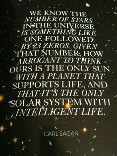 Don't be arrongant....Carl Sagan