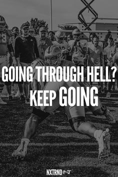 If you're going though hell, keep going.  #FootballQuotes #SportQuotes #Motivation #Inspiration #Football #Nxtrnd Best Football Quotes, Motivational Quotes For Athletes, Gangsta Quotes, Warrior Quotes, Sport Quotes, Keep Going, Motivation Inspiration, Life Quotes, Fitness