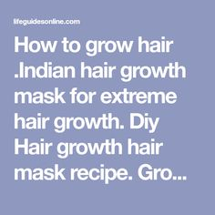 How to grow hair .Indian hair growth mask for extreme hair growth. Diy Hair growth hair mask recipe. Grow long healthy hair super fast