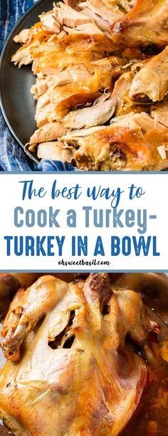 How to Cook a Turkey in a Bowl (The BEST Method!) - Oh Sweet Basil - Don't you dare stress over cooking a turkey. The best way to cook a turkey- turkey in a bowl is t - Best Turkey Recipe, Whole Turkey Recipes, Duck Recipes, Meat Recipes, Cooking Recipes, Cooking Tips, Chicken Recipes, Thanksgiving Recipes, Cooking