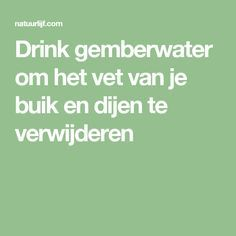 Drink gemberwater om het vet van je buik en dijen te verwijderen
