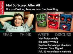 Common Core is requiring a lot more non-fiction and informational text, so let's make that happen in a way that's compelling to our high school audience. Here, you'll find a narrative non-fiction piece focusing on life and writing lessons from today's master of the horror genre, Stephen King. A fun read – not scary at all, I promise. This full-period lesson plan will keep your students busy reading, writing, and – most importantly – thinking!