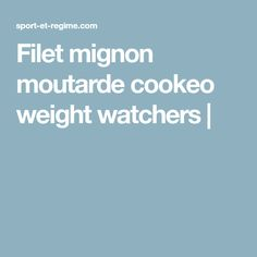 Filet mignon moutarde cookeo weight watchers |