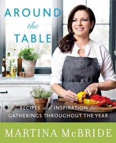 The Hardcover of the Around the Table: Recipes and Inspiration for Gatherings Throughout the Year by Martina McBride, Katherine Cobbs Cookbook Recipes, Kitchen Recipes, New Recipes, Kitchen Tips, Favorite Recipes, Family Recipes, Crockpot Recipes, Yummy Recipes, Dinner Recipes