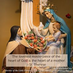 The loveliest masterpiece of the heart of God is the heart of a mother! - St. Therese