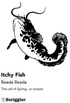 Itchy Fish by Beada Beada https://scriggler.com/detailPost/story/56602 The call of Spring...or scream