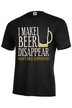 2024cbbfac8 I MAKE BEER DISAPPEAR WHAT S YOUR SUPERPOWER  T-SHIRT Assorted Colors Size  S-5XL