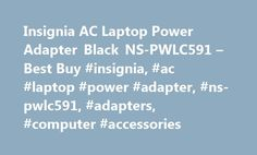 Insignia AC Laptop Power Adapter Black NS-PWLC591 – Best Buy #insignia, #ac #laptop #power #adapter, #ns-pwlc591, #adapters, #computer #accessories http://botswana.nef2.com/insignia-ac-laptop-power-adapter-black-ns-pwlc591-best-buy-insignia-ac-laptop-power-adapter-ns-pwlc591-adapters-computer-accessories/  # Products Appliances TV Home Theater Computers Tablets Cameras Camcorders Cell Phones Audio Video Games Movies Music Car Electronics GPS Wearable Technology Health, Fitness Beauty Home…