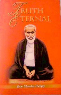 """Truth Eternal"" a unique book containing the crux of Vedas & Upanishads, written by the Saint of Highest Caliber Rev. Ram Chandra ji - 'Lalaji Maharaj' of Sahaj Marg (www.sahajmarg.org) www.heartfulness.org www.daaji.org     http://www. heartfulnessmagazine.com   "