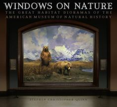 Windows on Nature: The Great Habitat Dioramas of the American Museum of Natural History by Stephen Christopher Quinn