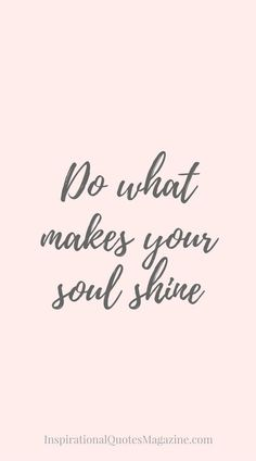 """Do what makes your soul shine"" #quotes #dailymotivation #inspiration #inspirationalquote #dailyquote #motivationalquote #positivethinking #personalgrowth #personaldevelopment #positivemindset #personalevolution"