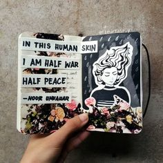 noor unnahar poetry fan art // in this human skin I am half war half peace Wreck This Journal, My Journal, Bullet Journal Inspiration, Art Journal Pages, Art Journals, Journal Ideas, Kunstjournal Inspiration, Sketchbook Inspiration, Buch Design