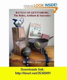 Battle Of Gettysburg - The Relics, Artifacts  Souvenirs (9780557177707) Robert Jones , ISBN-10: 0557177707  , ISBN-13: 978-0557177707 ,  , tutorials , pdf , ebook , torrent , downloads , rapidshare , filesonic , hotfile , megaupload , fileserve