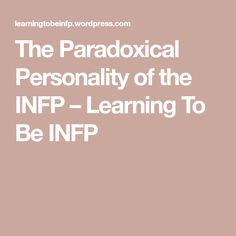 The Paradoxical Personality of the INFP Infp Personality, Type 4, Learning To Be, Mbti, Paradox, Healer, Intuition, No Time For Me, Pisces