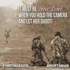 <3 He'd do it for me anytime. Thanks, honey, for putting up with a chick that's every bit as crazy about hunting as you are!