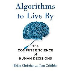 "Another must-listen from my #AudibleApp: ""Algorithms to Live By: The Computer Science of Human Decisions"" by Brian Christian, narrated by Brian Christian."