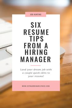 The top 6 resume tips from a Hiring Manager at Extraordinarily Nice! Get your resume noticed by avoiding these common resume mistakes..