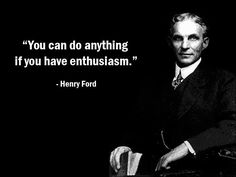 Henry ford  #Enthusiasm #anything #ability #motivate