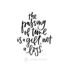Lesson 146: The passing of time is a gift, not a loss. // Original hand-lettering by Heather Luscher for Lettered Lessons