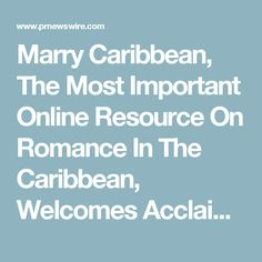 Marry Caribbean, The Most Important Online Resource On Romance In The Caribbean, Welcomes Acclaimed