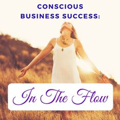 Conscious Business Success: 'In The Flow' Writing A Book, Consciousness, Flow, Insight, Success, Motivation, Feelings, Words, Abundance