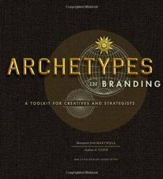 Archetypes in Branding: A Toolkit for Creatives and Strategists:Amazon:Books