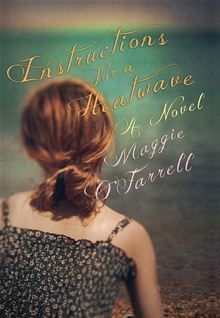 Instructions for a Heatwave by Maggie O'Farrell. July, One morning Robert Riordan tells his wife, Gretta, that he is going around the corner to buy a newspaper. He doesn't return. I Love Books, My Books, Maggie O Farrell, So Little Time, Book Lists, Good News, Book Worms, Writer, Novels