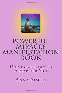 Powerful Miracle Manifestation Book: Universal truth to a happier you