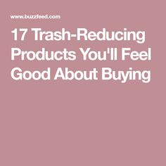 17 Trash-Reducing Products You'll Feel Good About Buying