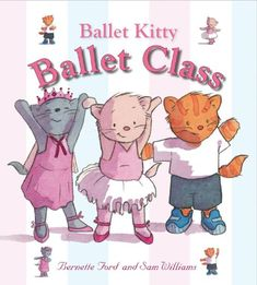 Ballet Kitty: Ballet Class by Bernette Ford