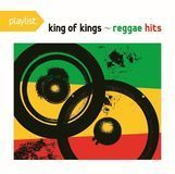 Playlist: King of Kings-Reggae Hits [CD]