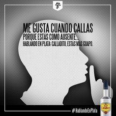 Me gustas cuando callas porque estás como ausente #HablandoenPlata Calladito estás más guapo.